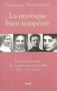 La mystique bien tempérée : écriture féminine de l'expérience spirituelle, XIXe-XXe siècle