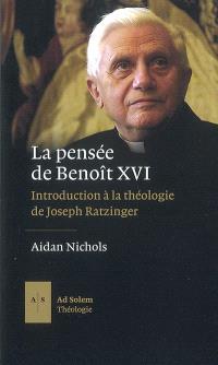 La pensée de Benoît XVI : introduction à la théologie de Joseph Ratzinger