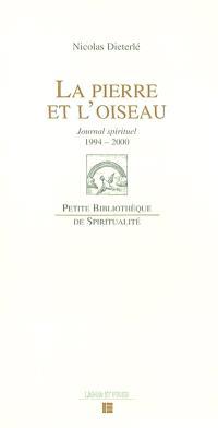 La pierre et l'oiseau : journal spirituel, 14 juin 1994-19 septembre 2000 : suivi de lettres et textes divers