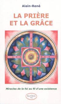 La prière et la grâce : miracles de la foi au fil d'une existence