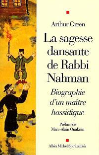 La sagesse dansante de rabbi Nahman : biographie d'un maître hassidique