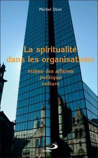 La spiritualité dans les organisations  : milieu des affaires, politique, culture