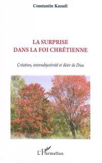 La surprise dans la foi chrétienne : création, intersubjectivité et désir de Dieu