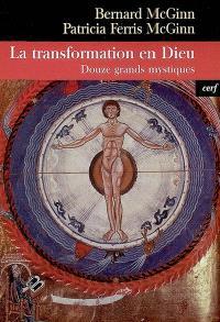La transformation en Dieu : douze grands mystiques