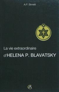La vie extraordinaire d'Héléna P. Blavatsky