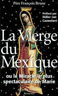 La Vierge du Mexique ou Le miracle le plus spectaculaire de Marie