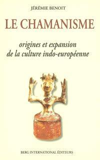 Le chamanisme : origines et expansion de la culture indo-européenne