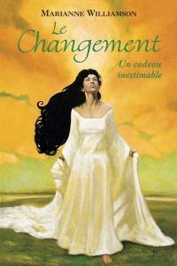 Le changement  : un cadeau inestimable : leçons spirituelles pour transformer votre vie