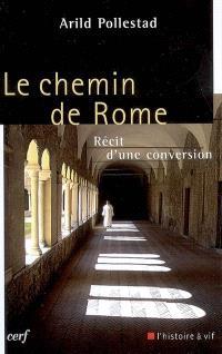 Le chemin de Rome : récit d'une conversion