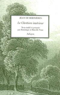 Le chrétien intérieur : textes choisis; Suivi de Lettres à l'ami intime