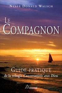 Le compagnon  : guide pratique de la trilogie Conversations avec Dieu : un instrument essentiel pour étudier en solo ou en groupe