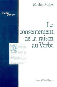 Le consentement de la raison au verbe