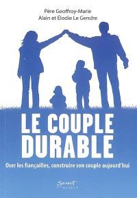 Le couple durable : oser les fiançailles, construire son couple aujourd'hui