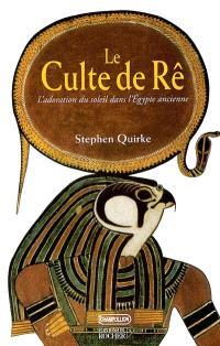 Le culte de Rê : l'adoration du soleil dans l'Egypte ancienne