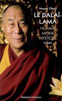 Le dalaï-lama : homme, moine, mystique : biographie