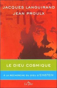 Le Dieu cosmique  : à la recherche du Dieu d'Einstein