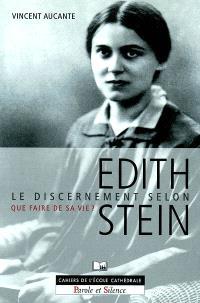 Le discernement selon Edith Stein : que faire de sa vie ?