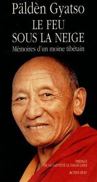 Le feu sous la neige : mémoires d'un moine tibétain