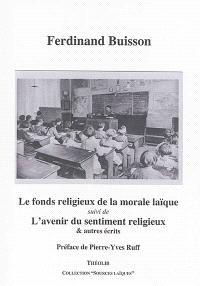 Le fonds religieux de la morale laïque; Suivi de L'avenir du sentiment religieux & autres écrits