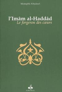 Le forgeron des coeurs : biographie de l'imâm al-Haddâd