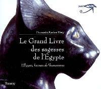 Le grand livre des sagesses de l'Egypte, L'Egypte, berceau de l'humanisme : de l'Ancien Empire au Nouvel Empire