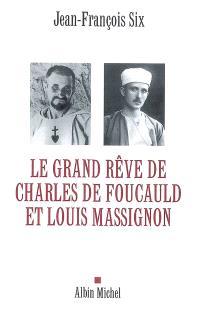 Le grand rêve de Charles de Foucauld et Louis Massignon