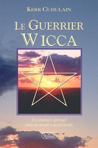 Le guerrier wicca  : un itinéraire spirituel dans un monde souvent hostile