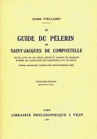 Le Guide du Pèlerin de Saint-Jacques-de-Compostelle : texte latin du XIIe siècle éd. et trad. en français d'après les manuscrits de Compostelle et de Ripoll