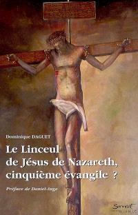 Le linceul de Jésus de Nazareth, cinquième Evangile ?