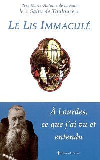 Le lis immaculé : à Lourdes, ce que j'ai vu et entendu