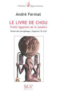 Le livre de Chou : traité égyptien de la lumière : Textes des sarcophages, chapitres 75 à 83