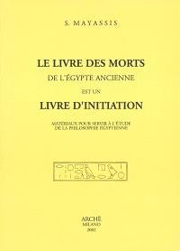 Le livre des morts de l'Egypte ancienne est un livre d'initiation : matériaux pour servir à l'étude de la philosophie égyptienne