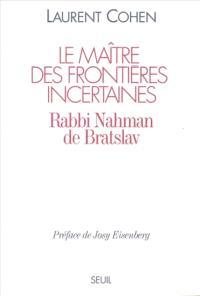 Le Maître des frontières incertaines : rabbi Nahman de Bratslav