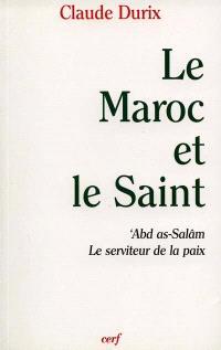Le Maroc et le saint : 'Abd as-Salâm, le serviteur de la paix