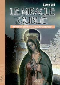 Le miracle oublié : chronique des apparitions de la Vierge Marie en Martinique