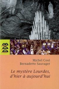 le mystère Lourdes, d'hier à aujourd'hui