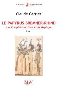 Le papyrus Bremner-Rhind : BM EA 10188. Volume 1, Les complaintes d'Isis et de Nephthys