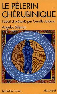 Le Pèlerin chérubinique : épigrammes et maximes spirituelles pour enseigner la contemplation de Dieu