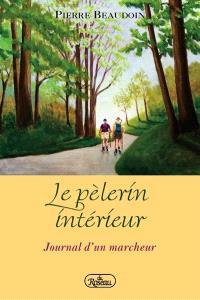 Le pèlerin intérieur  : journal d'un marcheur