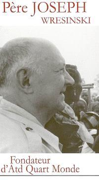 Le père Joseph Wresinski : une vie, notre vie : extraits d'interviews