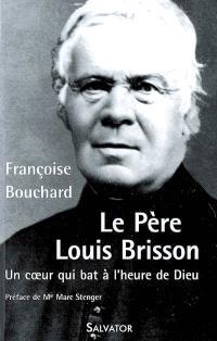 Le père Louis Brisson : un coeur qui bat à l'heure de Dieu : 1817-1908