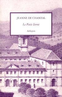 Le petit livret : recueil fait par elle des principaux avis qu'elle avait reçus de son directeur spirituel, François de Sales