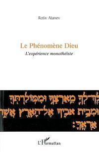 Le phénomène Dieu : l'expérience monothéiste