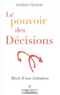Le pouvoir des décisions : récit d'une initiation