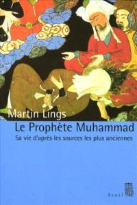 Le prophète Muhammad : sa vie d'après les sources les plus anciennes