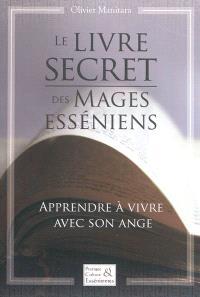 Le secret des mages esséniens : apprendre à vivre avec son ange
