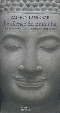 Le silence du Bouddha : une introduction à l'athéisme religieux