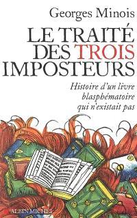 Le Traité des trois imposteurs : histoire d'un livre blasphématoire qui n'existait pas