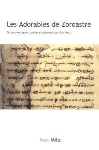Les adorables de Zoroastre : textes avestiques
