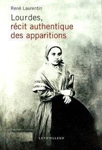 Les apparitions de Lourdes : récit authentique, illustré de documents de l'époque